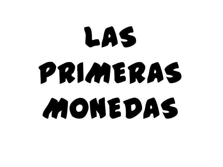 LAS PRIMERAS MONEDAS<br />