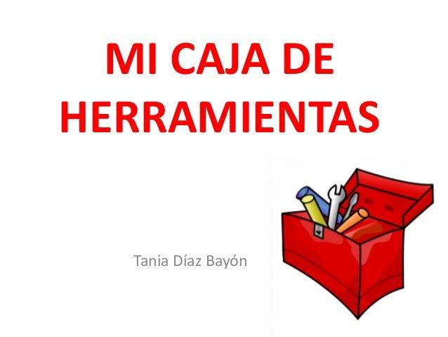 MI CAJA DE HERRAMIENTAS Tania Díaz Bayón