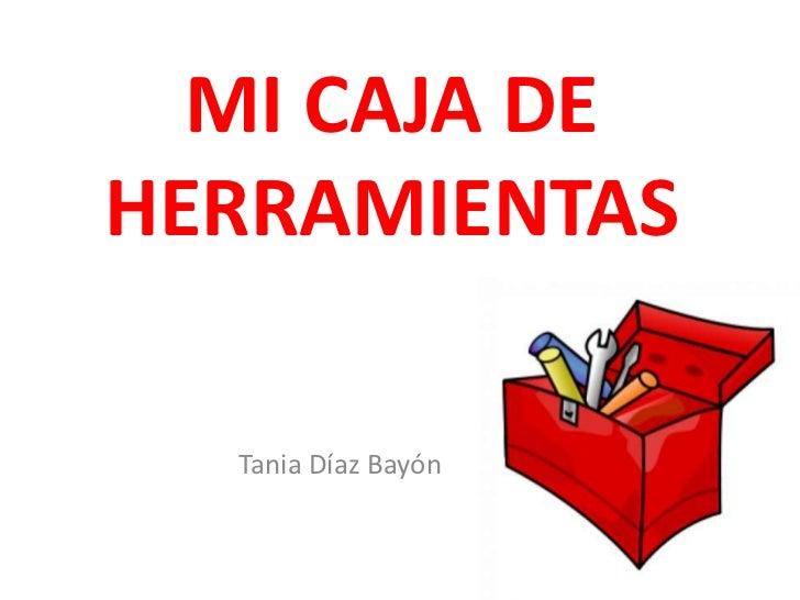 MI CAJA DEHERRAMIENTAS  Tania Díaz Bayón