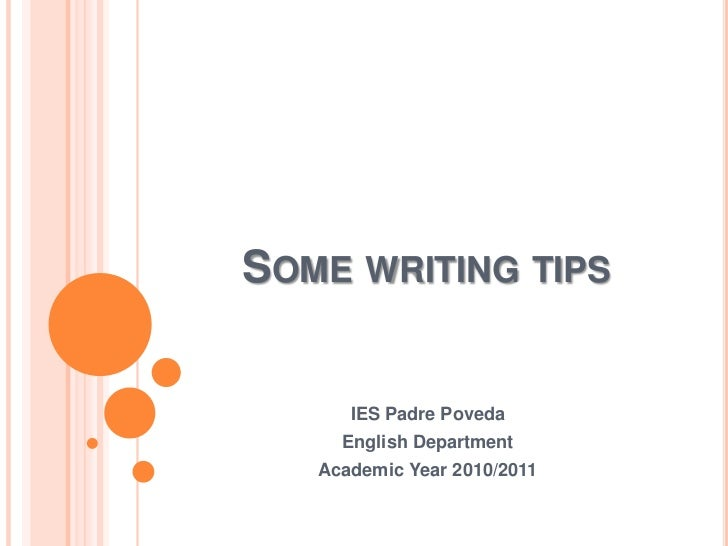 SOME WRITING TIPS      IES Padre Poveda     English Department   Academic Year 2010/2011