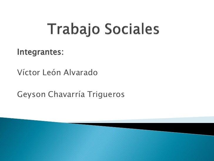 Integrantes:Víctor León AlvaradoGeyson Chavarría Trigueros