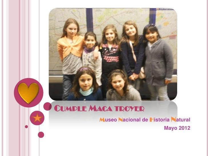 CUMPLE MACA TROYER         Museo Nacional de Historia Natural                                 Mayo 2012