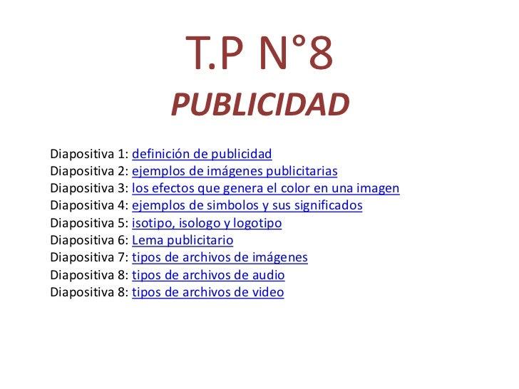T.P N°8                    PUBLICIDADDiapositiva 1: definición de publicidadDiapositiva 2: ejemplos de imágenes publicitar...