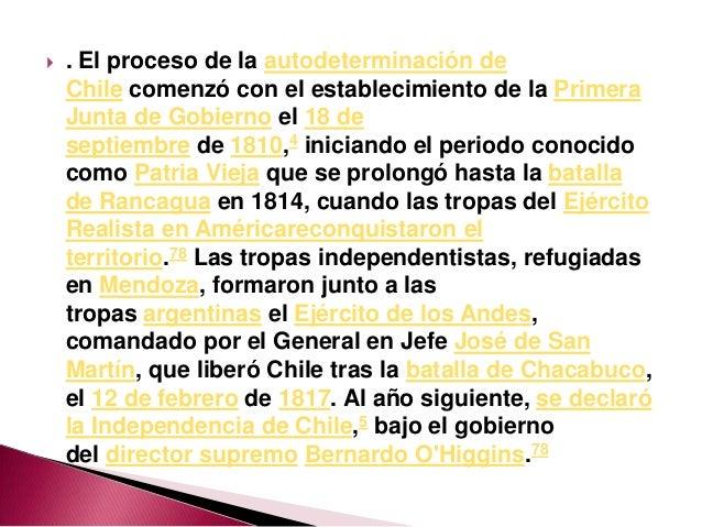    . El proceso de la autodeterminación de    Chile comenzó con el establecimiento de la Primera    Junta de Gobierno el ...