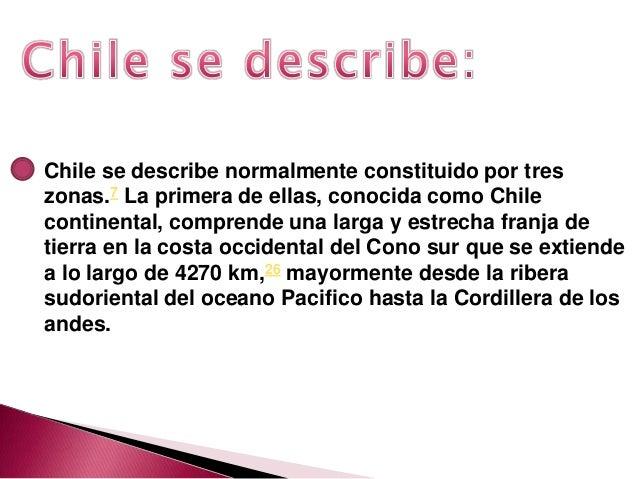 Chile se describe normalmente constituido por treszonas.7 La primera de ellas, conocida como Chilecontinental, comprende u...