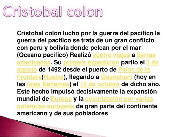 Cristobal colon lucho por la guerra del pacifico laguerra del pacifico se trata de un gran conflictocon peru y bolivia don...