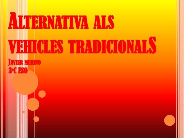 ALTERNATIVA ALSVEHICLES TRADICIONALSJAVIER MERINO3ºC ESO