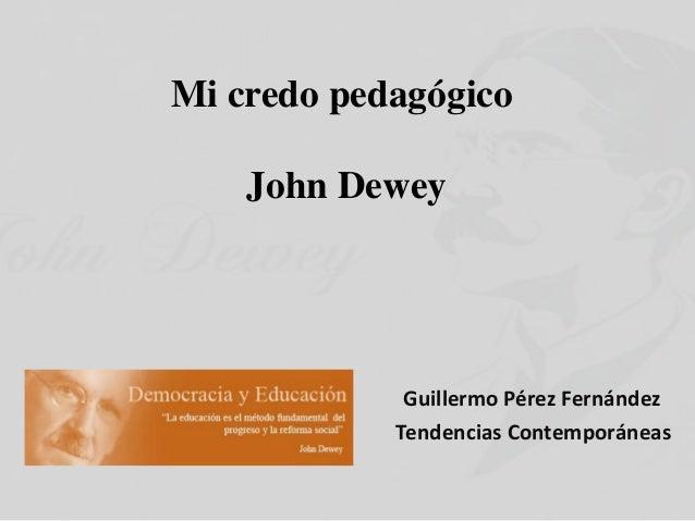 Mi credo pedagógicoJohn DeweyGuillermo Pérez FernándezTendencias Contemporáneas