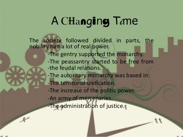 A Changing Time The society followed divided in parts, the nobility had a lot of real power. -The gentry supported the mon...