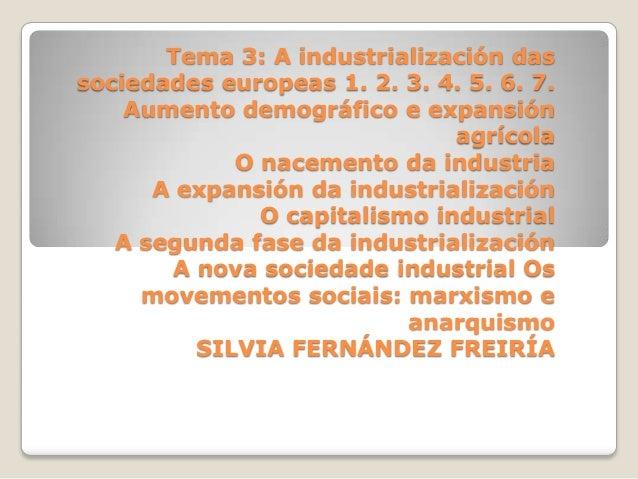 Tema 3: A industrialización das sociedades europeas 1. 2. 3. 4. 5. 6. 7. Aumento demográfico e expansión agrícola O naceme...