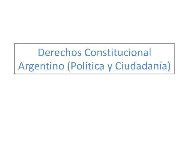 Derechos Constitucional Argentino (Política y Ciudadanía)