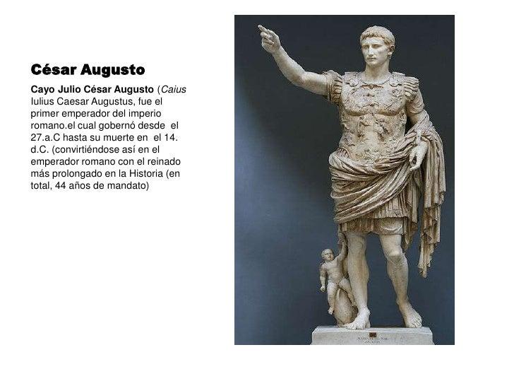 César Augusto<br />Cayo Julio César Augusto (Caius Iulius Caesar Augustus, fue el primer emperador del imperio romano.el c...