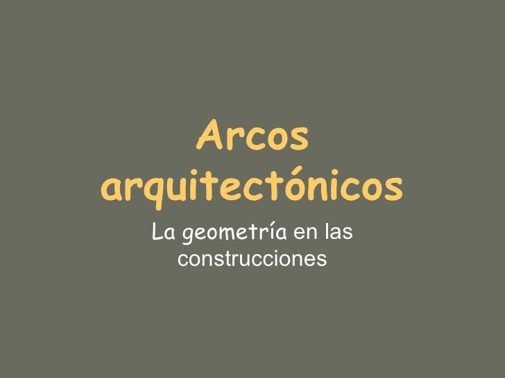 Arcos   arquitectónicos La geometría  en las construcciones