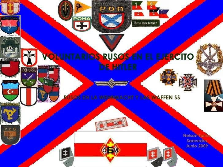 VOLUNTARIOS RUSOS EN EL EJERCITO DE HITLER RUSOS EN LA WEHRMACHT Y LAS WAFFEN SS Nelson Torres Saavedra Junio 2009
