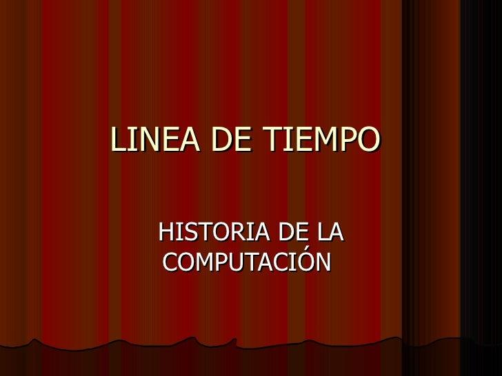 LINEA DE TIEMPO  HISTORIA DE LA COMPUTACIÓN