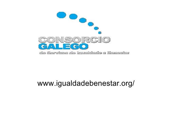 <ul><li>www.igualdadebenestar.org/ </li></ul>