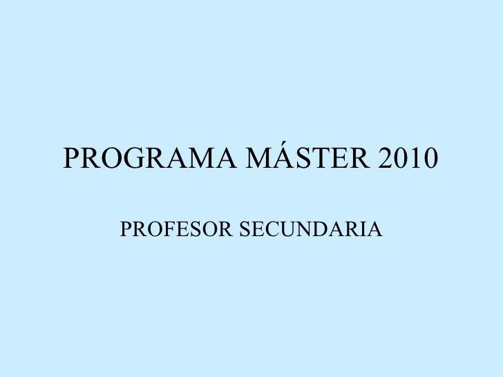 PROGRAMA MÁSTER 2010 PROFESOR SECUNDARIA