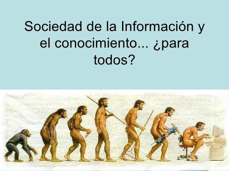 Sociedad de la Información y el conocimiento... ¿para todos?