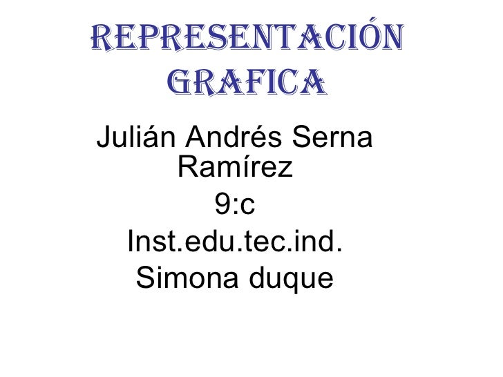 Representación grafica Julián Andrés Serna Ramírez 9:c Inst.edu.tec.ind. Simona duque