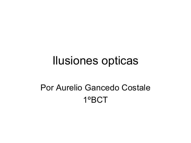 Ilusiones opticas Por Aurelio Gancedo Costale 1ºBCT