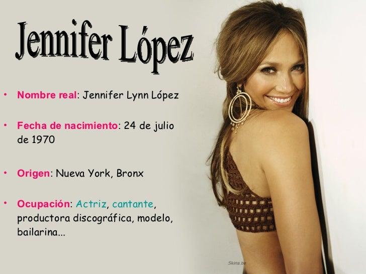 <ul><li>Nombre real :  Jennifer Lynn López </li></ul><ul><li>Fecha de nacimiento :  24 de julio de 1970 </li></ul><ul><li>...