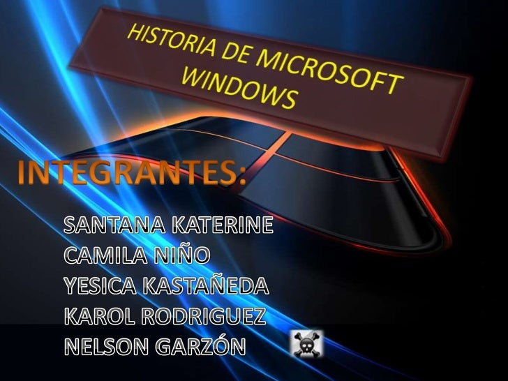 HISTORIA DE MICROSOFT WINDOWS<br />INTEGRANTES:<br />SANTANA KATERINE<br />CAMILA NIÑO<br />YESICA KASTAÑEDA<br />KAROL RO...