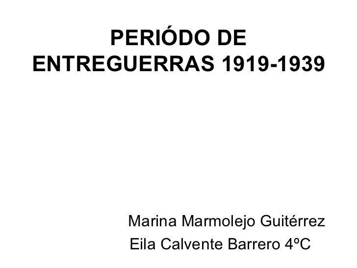 PERIÓDO DEENTREGUERRAS 1919-1939       Marina Marmolejo Guitérrez       Eila Calvente Barrero 4ºC