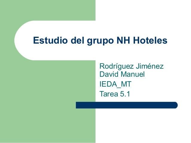 Estudio del grupo NH Hoteles             Rodríguez Jiménez             David Manuel             IEDA_MT             Tarea ...