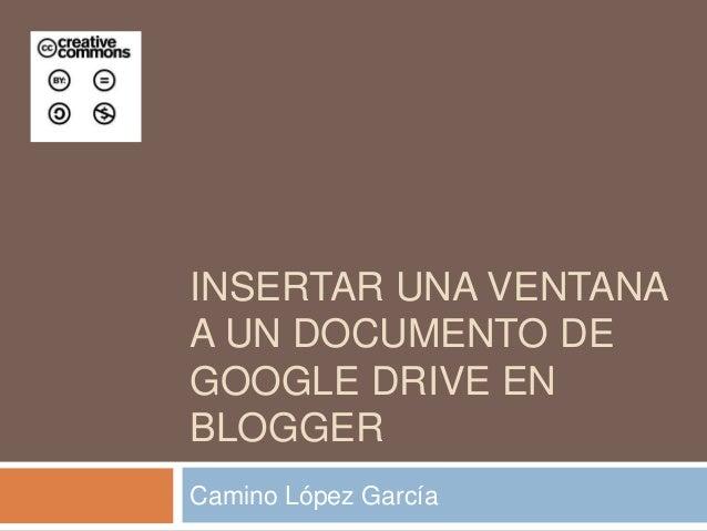 INSERTAR UNA VENTANAA UN DOCUMENTO DEGOOGLE DRIVE ENBLOGGERCamino López García