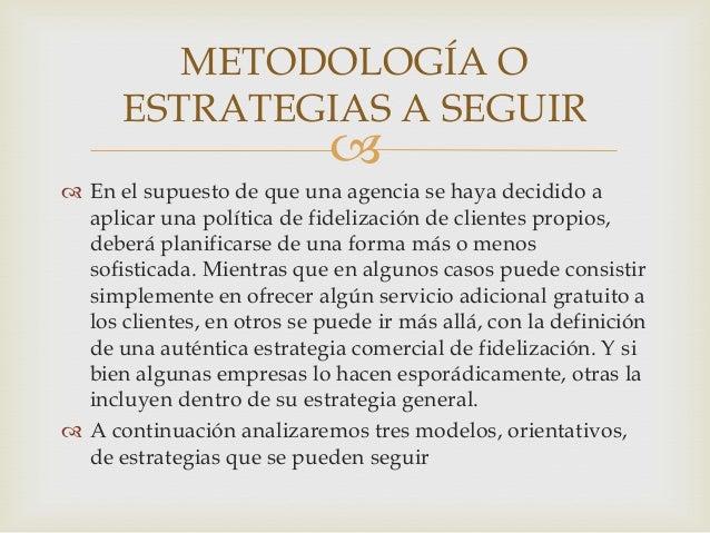 Segunda estrategia. Por tanto, una vezdeterminados esos clientes rentables, otra posibleestrategia a seguir sería:§ Centra...