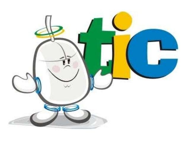 LAS TIC Las tecnologías de la información y la comunicación (TIC), a veces denominadas nuevas tecnologías de la informació...
