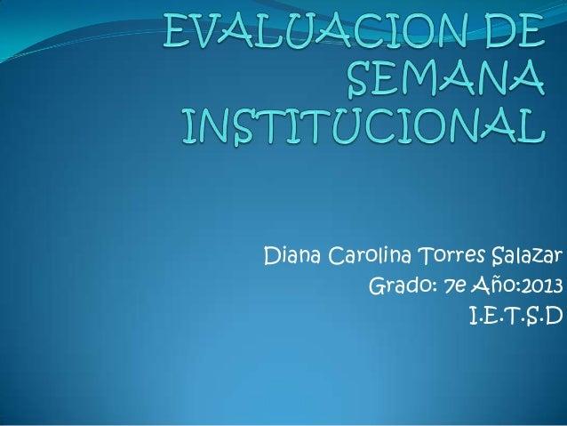 Diana Carolina Torres Salazar Grado: 7e Año:2013 I.E.T.S.D