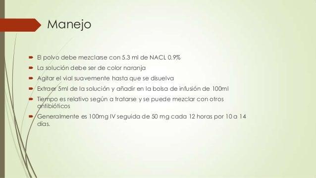 Manejo  El polvo debe mezclarse con 5.3 ml de NACL 0.9%  La solución debe ser de color naranja  Agitar el vial suavemen...