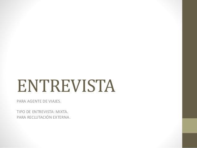 ENTREVISTA PARA AGENTE DE VIAJES. TIPO DE ENTREVISTA: MIXTA. PARA RECLUTACIÓN EXTERNA.