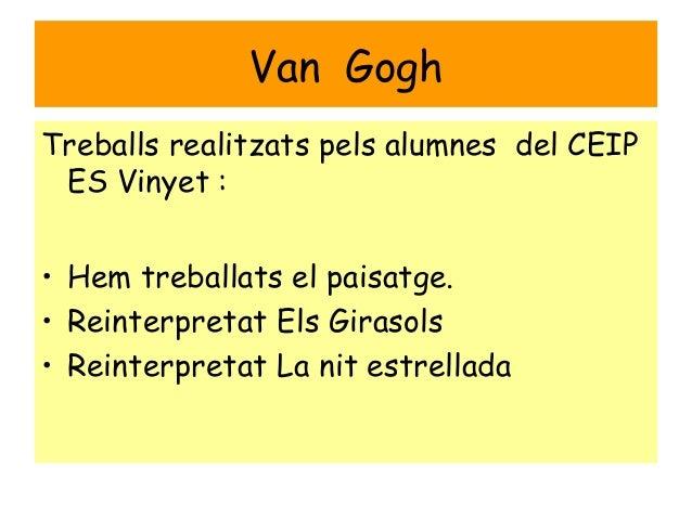 Van Gogh Treballs realitzats pels alumnes del CEIP ES Vinyet : • Hem treballats el paisatge. • Reinterpretat Els Girasols ...
