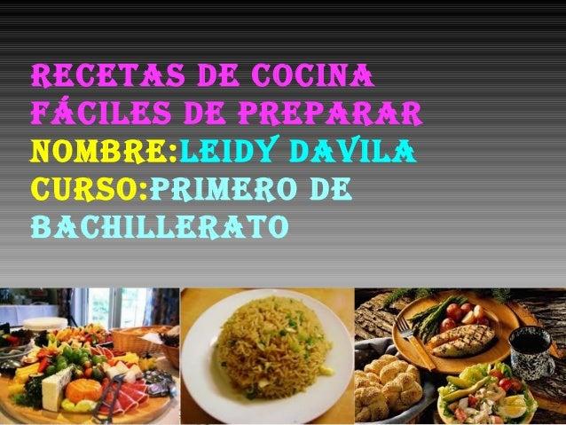 Recetas de cocina fáciles de pRepaRaR nombRe:leidy davila cuRso:pRimeRo de bachilleRato
