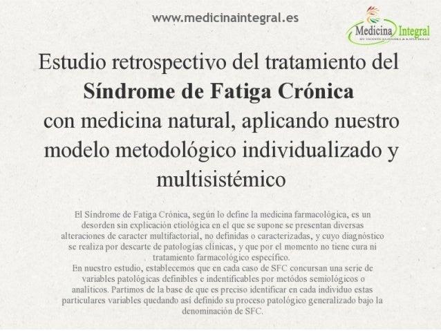 fl- www. medicinaintegra| .es  Estudio retrospectivo del tratamiento del  Síndrome de Fatiga Crónica con medicina natural, ...