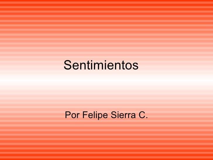 Sentimientos  Por Felipe Sierra C.