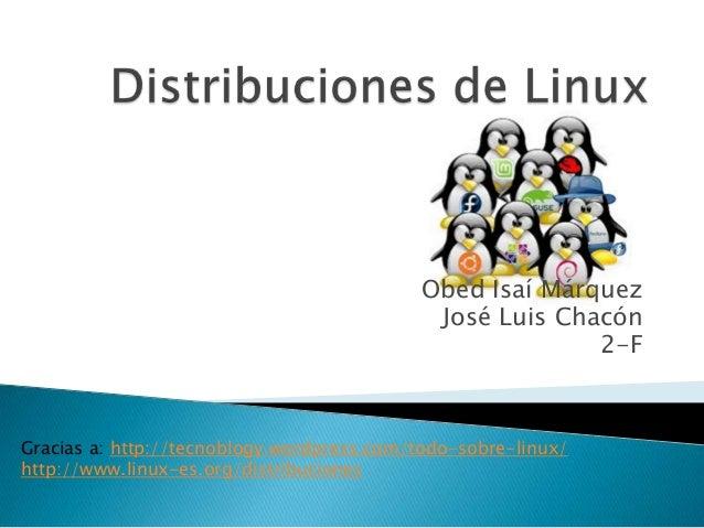 Obed Isaí MárquezJosé Luis Chacón2-FGracias a: http://tecnoblogy.wordpress.com/todo-sobre-linux/http://www.linux-es.org/di...