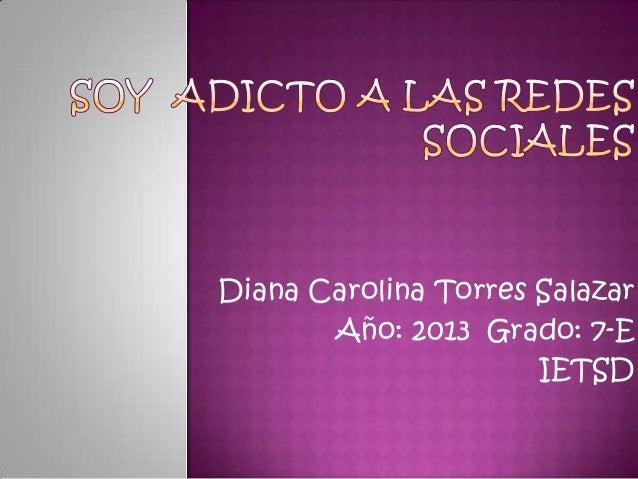 Diana Carolina Torres Salazar Año: 2013 Grado: 7-E IETSD