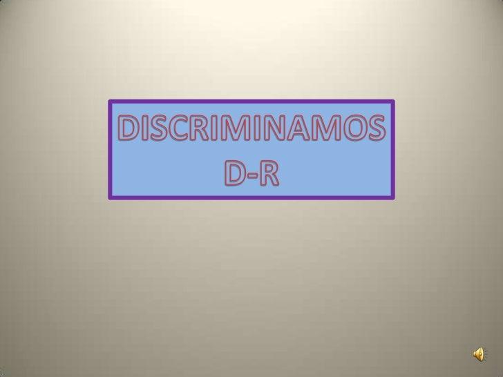 DISCRIMINAMOS<br />D-R<br />