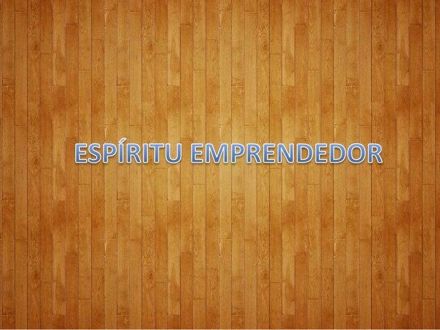 ESPIRITU EMPRENDEDOR ENFOQUE EMPRESARIAL Slide 2