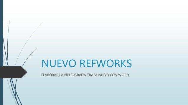 NUEVO REFWORKS ELABORAR LA BIBLIOGRAFÍA TRABAJANDO CON WORD