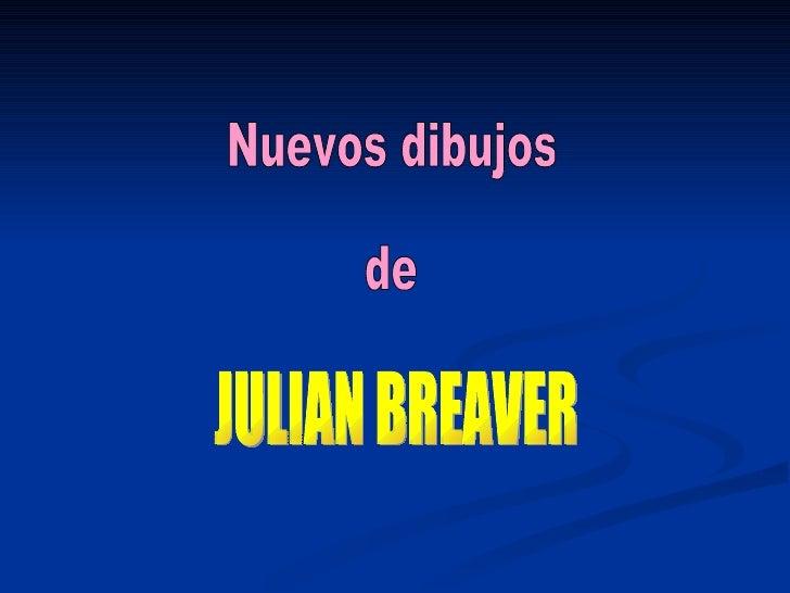 Nuevos dibujos de JULIAN BREAVER