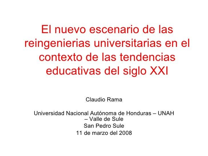 El nuevo escenario de las reingenierias universitarias en el contexto de las tendencias educativas del siglo XXI Claudio R...