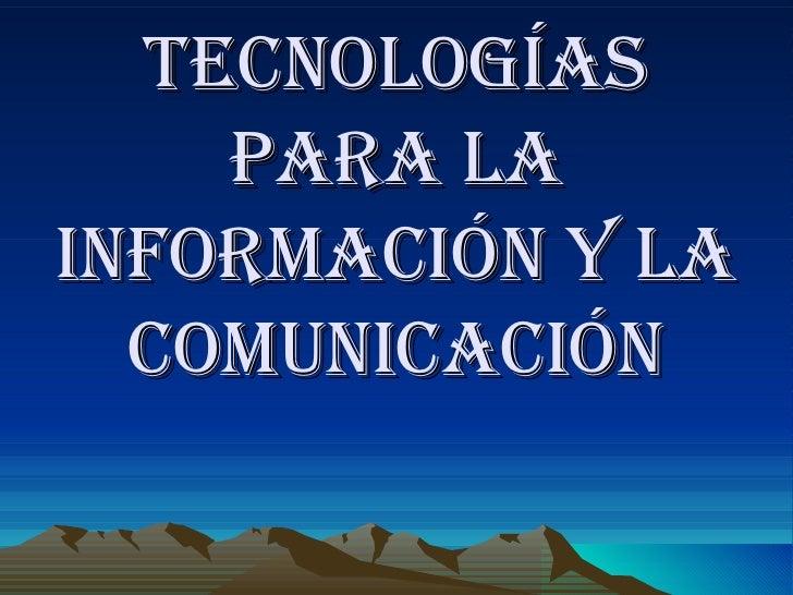 TECNOLOGÍAS PARA LA INFORMACIÓN Y LA COMUNICACIÓN