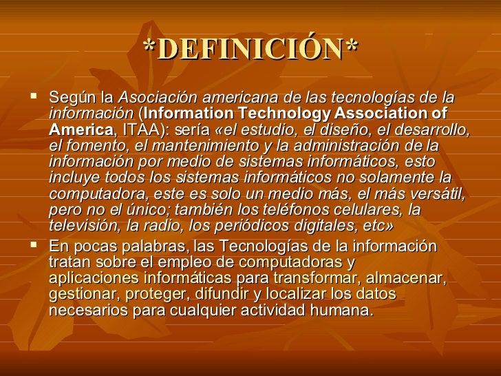 *DEFINICIÓN* <ul><li>Según la  Asociación americana de las tecnologías de la información  ( Information Technology Associa...