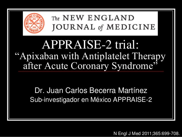 """APPRAISE-2 trial: """"Apixaban with Antiplatelet Therapy after Acute Coronary Syndrome"""" Dr. Juan Carlos Becerra Martínez Sub-..."""