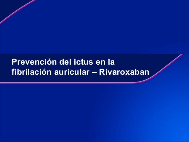 Prevención del ictus en lafibrilación auricular – Rivaroxaban