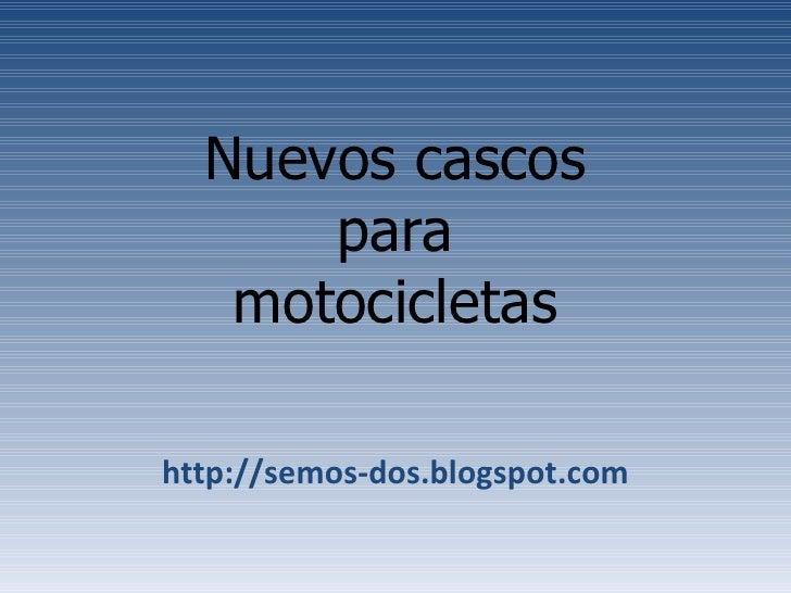 Nuevos cascos para motocicletas http://semos-dos.blogspot.com